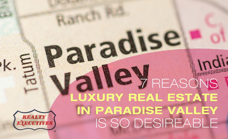 Luxury Real Estate In Paradise Valley is Desirable