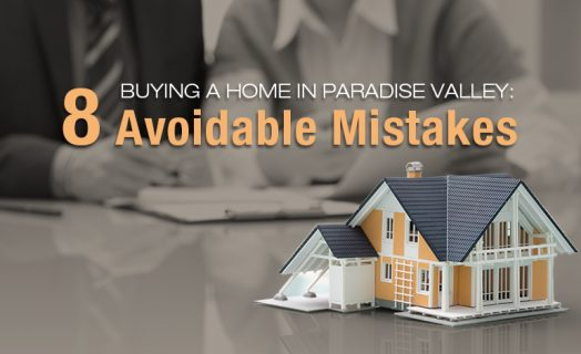 Avoidable Mistakes Buying a Home In Paradise Valley