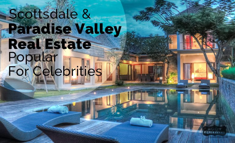 Paradise Valley Real Estate Professional Explains Why Scottsdale & PV Real Estate Popular For Celebrities